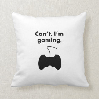 Can t I m Gaming Throw Pillows