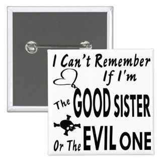 Can't Remember If I'm The Good Sister Or Evil One 15 Cm Square Badge