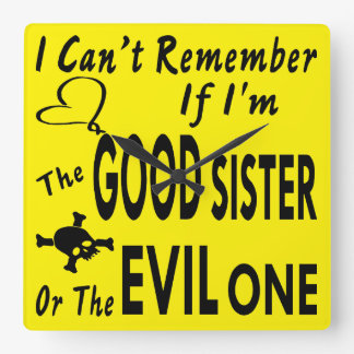 Can't Remember If I'm The Good Sister Or Evil One Clock