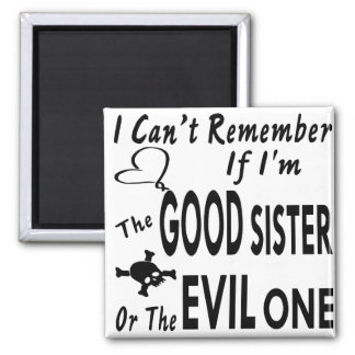 Can't Remember If I'm The Good Sister Or Evil One Square Magnet