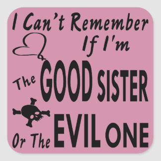 Can't Remember If I'm The Good Sister Or Evil One Square Sticker