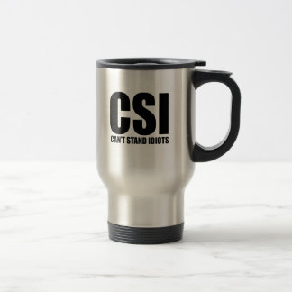 Can't Stand Idiots. Funny and mildly insulting Travel Mug