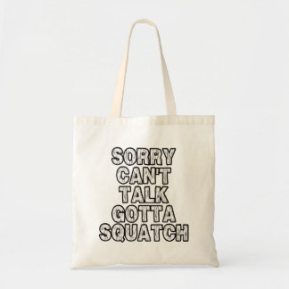 Can t Talk Gotta Squatch Canvas Bags