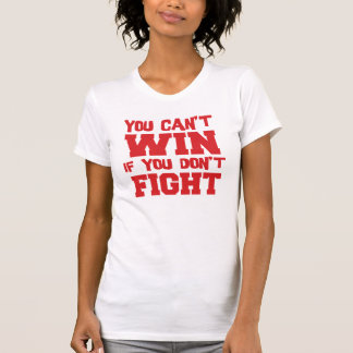 Can t Win If You Don t Fight Tshirt w RCPress URL