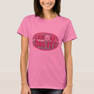 Can U Dig It? Pink T-Shirt