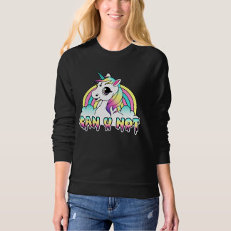 Can U Not - Cute Teen Unicorn Sweatshirt