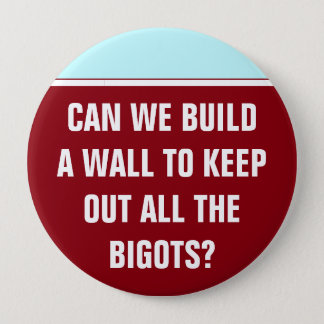 Can we build a wall to keep out the bigots? 10 cm round badge