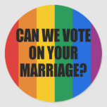 CAN WE VOTE ON YOUR MARRIAGE? ROUND STICKER