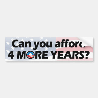 Can You Afford 4 More Years? Anti-Obama Bumper Stickers