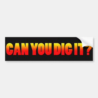CAN YOU DIG IT? CAR BUMPER STICKER