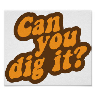 Can You Dig It? Posters