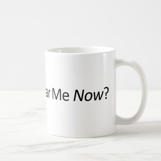 Can you hear me now coffee mug