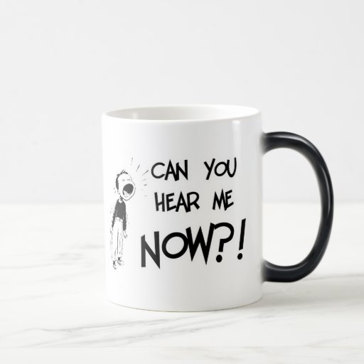 Can You Hear Me NOW?! Mugs