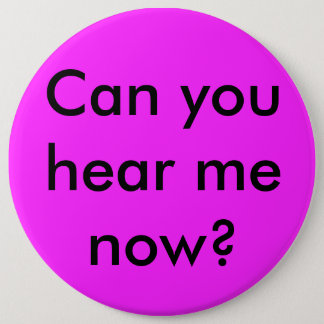 Can You Hear Me Now Political Button