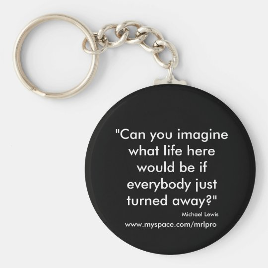 """""""Can you imagine what life here would be if eve... Key Ring"""