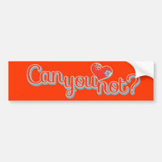 Can you not? bumper sticker
