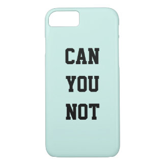 Can You Not Phone Case