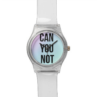 Can You Not Slogan Fashion Watch