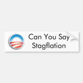 Can You SayStagflation Bumper Stickers