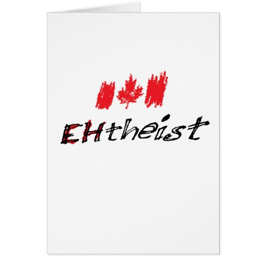 """Canadian Atheist is called """"EHtheist""""! Card"""