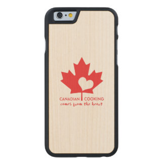 Canadian Cooking Comes from the Heart Carved® Maple iPhone 6 Case