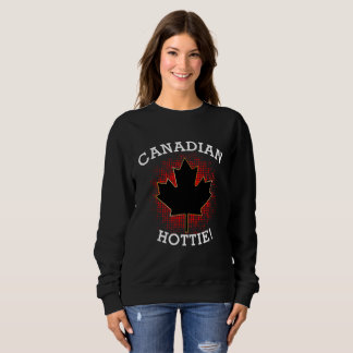 CANADIAN HOTTIE! SWEATSHIRT