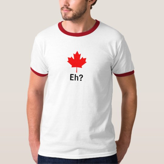 Canadian Maple Leaf Eh? T-Shirt