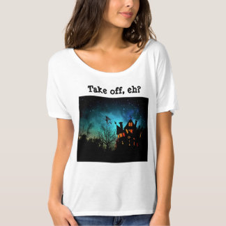 Canadian witches - take off, eh? T-Shirt