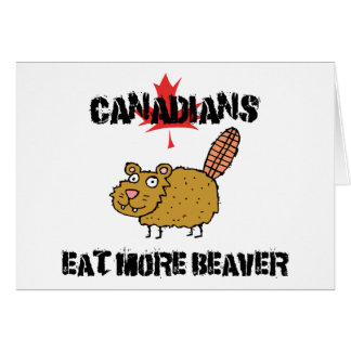 Canadians Eat More Beaver Greeting Cards
