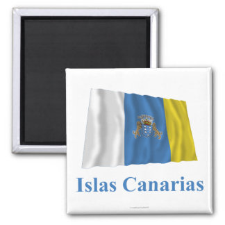 Canary Islands Waving Flag with Name in Spanish Square Magnet