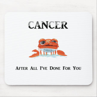 Cancer: After All I've Done Mouse Pad