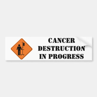 cancer destruction in progress sticker bumper sticker