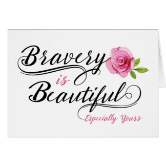 Cancer Encouragement – Bravery is Beautiful Card