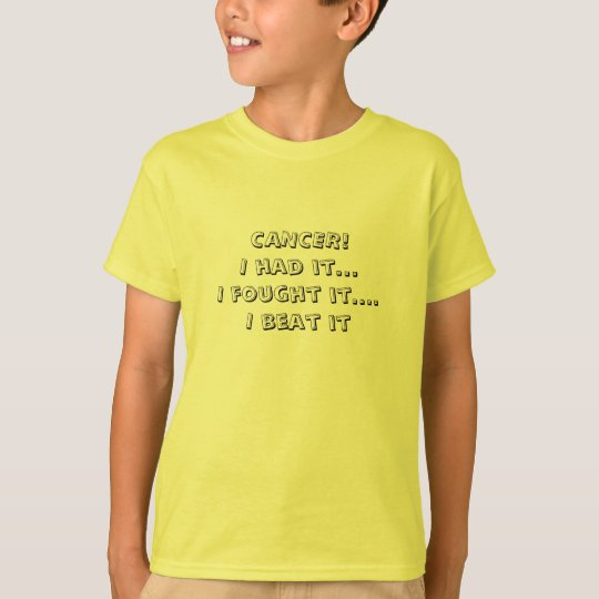CANCER!I had itI fought it.I beat it T-Shirt