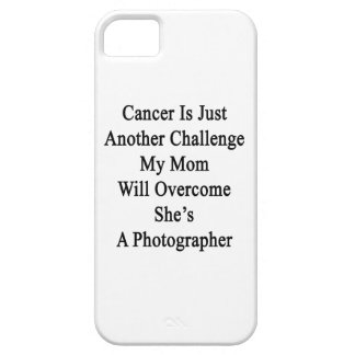 Cancer Is Just Another Challenge My Mom Will Overc iPhone 5 Case