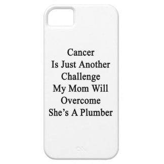 Cancer Is Just Another Challenge My Mom Will Overc iPhone 5 Cover