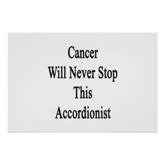 Cancer Will Never Stop This Accordionist Print