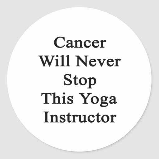 Cancer Will Never Stop This Yoga Instructor Round Sticker