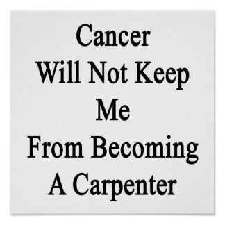 Cancer Will Not Keep Me From Becoming A Carpenter. Posters