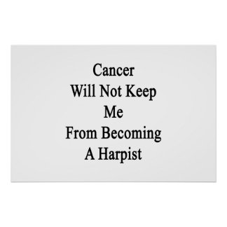 Cancer Will Not Keep Me From Becoming A Harpist Print