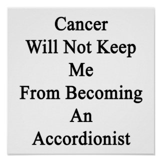 Cancer Will Not Keep Me From Becoming An Accordion Print