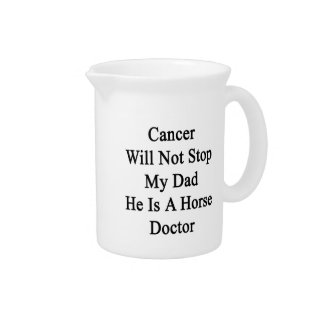 Cancer Will Not Stop My Dad He Is A Horse Doctor Drink Pitchers