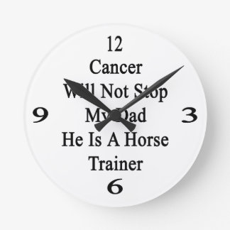 Cancer Will Not Stop My Dad He Is A Horse Trainer. Wallclock