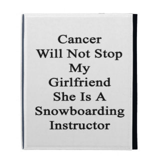 Cancer Will Not Stop My Girlfriend She Is A Snowbo iPad Folio Covers