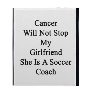 Cancer Will Not Stop My Girlfriend She Is A Soccer iPad Case