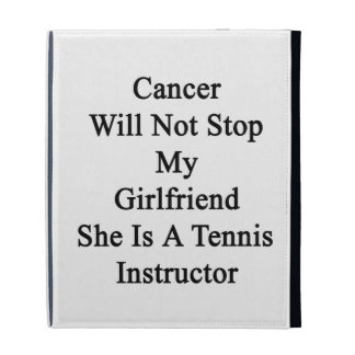 Cancer Will Not Stop My Girlfriend She Is A Tennis iPad Folio Cover