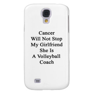 Cancer Will Not Stop My Girlfriend She Is A Volley Samsung Galaxy S4 Case