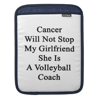 Cancer Will Not Stop My Girlfriend She Is A Volley iPad Sleeves