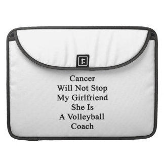Cancer Will Not Stop My Girlfriend She Is A Volley Sleeves For MacBook Pro