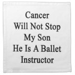 Cancer Will Not Stop My Son He Is A Ballet Instruc Napkins